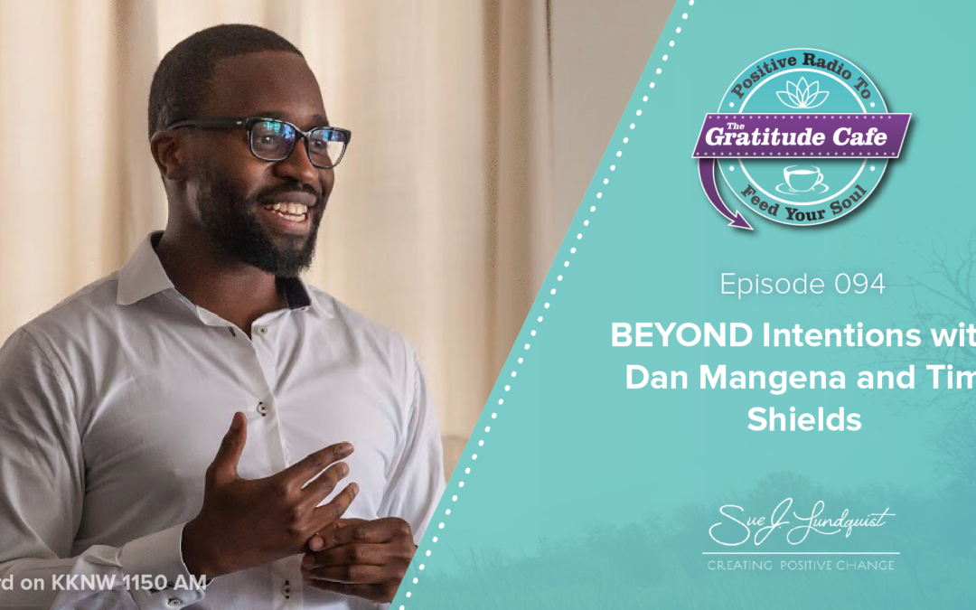 094 | BEYOND Intentions with Dan Mangena and Tim Shields